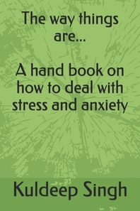 The way things are... A handbook on how to deal with stress and anxiety