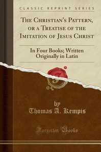 The Christian's Pattern, or a Treatise of the Imitation of Jesus Christ