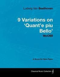 Ludwig Van Beethoven - 9 Variations on 'Quant'e Piu Bello' Woo69 - A Score for Solo Piano
