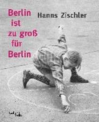 Berlin ist zu gross fuer Berlin