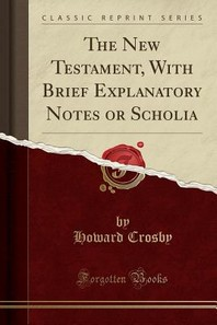 The New Testament, with Brief Explanatory Notes or Scholia (Classic Reprint)