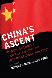 China''s Ascent : Power, Security, and the Future of International Politics