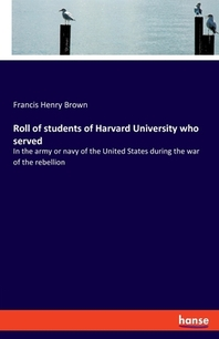 Roll of students of Harvard University who served