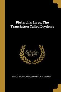 Plutarch's Lives. The Translation Called Dryden's