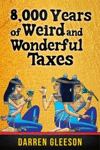 8,000 Years of Weird and Wonderful Taxes