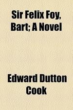 Sir Felix Foy, Bart; A Novel