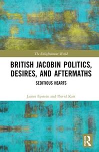 British Jacobin Politics, Desires, and Aftermaths
