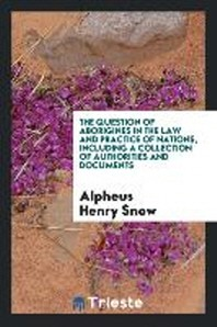 The Question of Aborigines in the Law and Practice of Nations. Including a Collection of Authorities and Documents