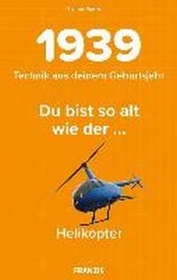 Du bist so alt wie ... Technikwissen fuer Geburtstagskinder 1939
