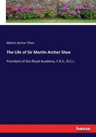 The Life of Sir Martin Archer Shee