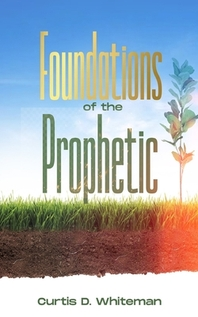 Foundations of the Prophetic (2nd Edition)