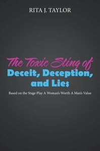 The Toxic Sting of Deceit, Deception, and Lies