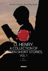 오 헨리, 숨겨진 단편소설 모음 1집 : O. Henry, A Collection Of Hidden Short Stories. Vol 1 (영어원서)