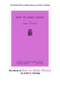 어떻게 돈을 만드는가,돈을 만드는 법.The Book of How to Make Money, by John V. Dunlap