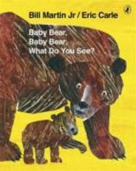 Baby Bear, Baby Bear, What Do You See?. by Bill Martin, JR.