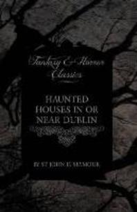 Haunted Houses in or Near Dublin (Fantasy and Horror Classics)