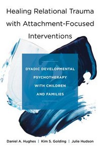 Healing Relational Trauma with Attachment-Focused Interventions