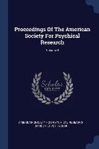 Proceedings Of The American Society For Psychical Research; Volume 4