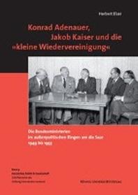 Konrad Adenauer, Jakob Kaiser und die 'kleine Wiedervereinigung'
