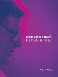 Franz Josef Strauss - Die Macht der Bilder