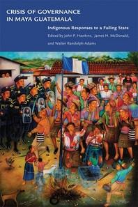Crisis of Governance in Maya Guatemala