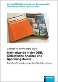 Heimatkunde in der DDR. Didaktische Ansaetze und Spannungsfelder