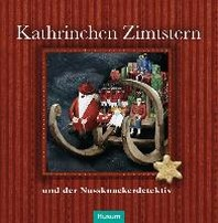 Kathrinchen Zimtstern und der Nussknackerdetektiv