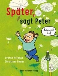 Spaeter, sagt Peter