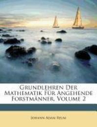 Grundlehren Der Mathematik Fur Angehende Forstmanner.