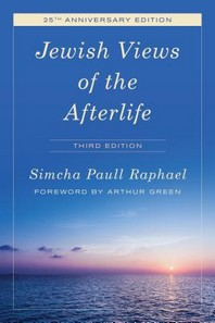 Jewish Views of the Afterlife, Third Edition