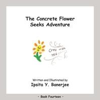 The Concrete Flower Seeks Adventure