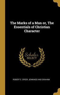 The Marks of a Man or, The Essentials of Christian Character