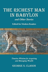 The Richest Man in Babylon and Other Stories, Edited for Modern Readers