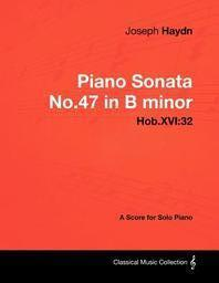 Joseph Haydn - Piano Sonata No.47 in B minor - Hob.XVI