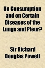 On Consumption and on Certain Diseases of the Lungs and Pleur