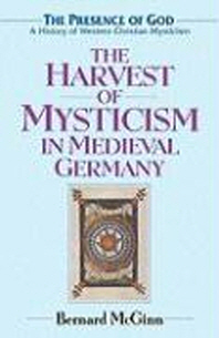 The Harvest of Mysticism in Medieval Germany (1300-1500)