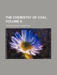 The Chemistry of Coal Volume 6