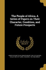 The People of Africa. a Series of Papers on Their Character, Condition, and Future Prospects