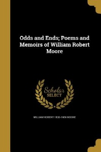 Odds and Ends; Poems and Memoirs of William Robert Moore