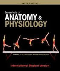 Essentials of Anatomy and Physiology, Ninth Edition International Student Version