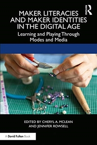 Maker Literacies and Maker Identities in the Digital Age