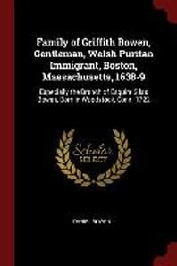 Family of Griffith Bowen, Gentleman, Welsh Puritan Immigrant, Boston, Massachusetts, 1638-9