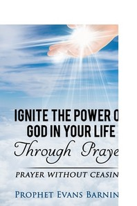 Ignite The Power of God In Your Life Through Prayer