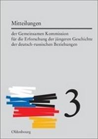 Mitteilungen Der Gemeinsamen Kommission Fur Die Erforschung Der Jungeren Geschichte Der Deutsch-Russischen Beziehungen, Band 3