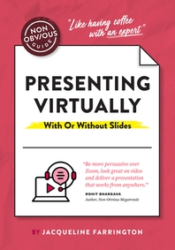 The Non-Obvious Guide to Presenting Virtually (with or Without Slides)