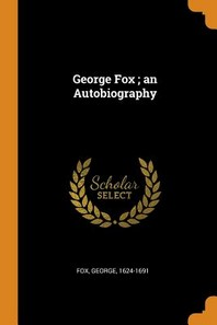 George Fox; An Autobiography