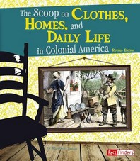 The Scoop on Clothes, Homes, and Daily Life in Colonial America