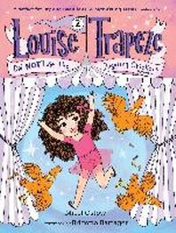 Louise Trapeze Did Not Lose the Juggling Chickens (Book 2)