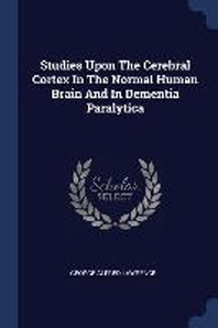 Studies Upon the Cerebral Cortex in the Normal Human Brain and in Dementia Paralytica