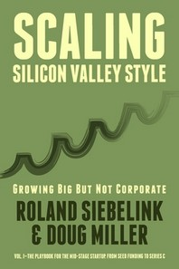 Scaling Silicon Valley Style. Growing Big But not Corporate. Vol.I